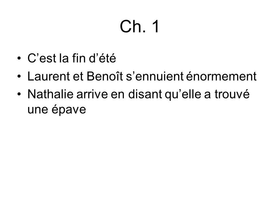Ch. 1 Cest la fin dété Laurent et Benoît sennuient énormement Nathalie arrive en disant quelle a trouvé une épave