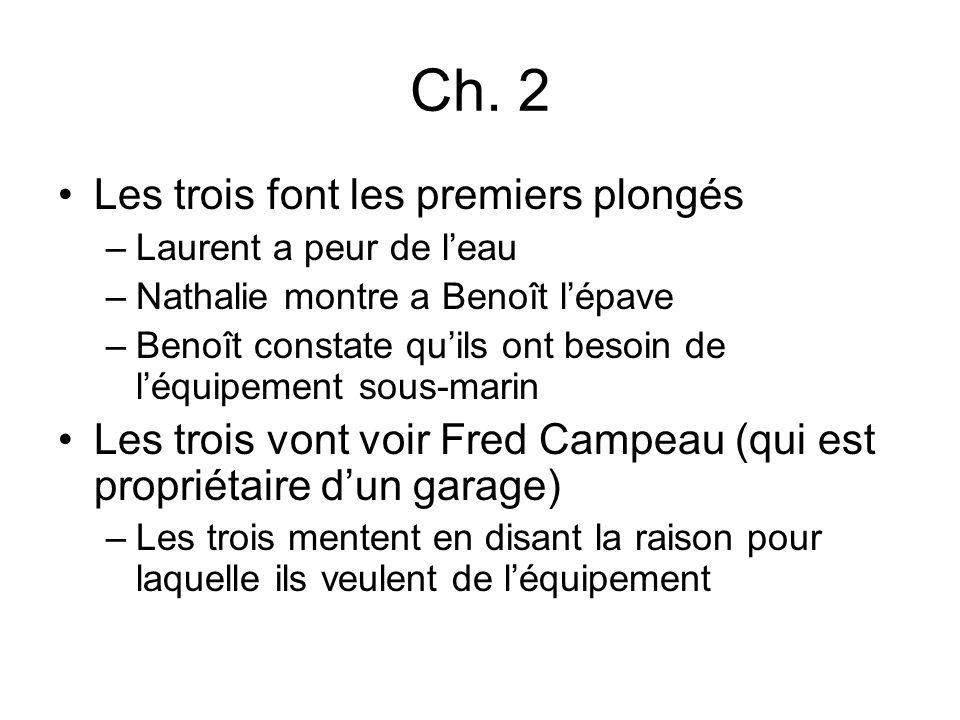 Ch. 2 Les trois font les premiers plongés –Laurent a peur de leau –Nathalie montre a Benoît lépave –Benoît constate quils ont besoin de léquipement so