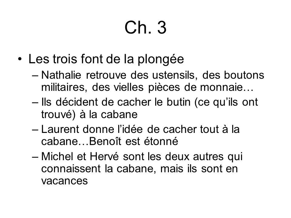 Ch. 3 Les trois font de la plongée –Nathalie retrouve des ustensils, des boutons militaires, des vielles pièces de monnaie… –Ils décident de cacher le
