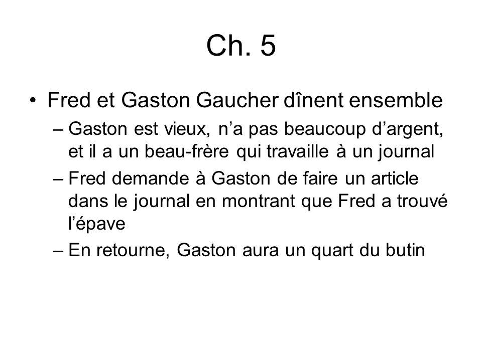 Ch. 5 Fred et Gaston Gaucher dînent ensemble –Gaston est vieux, na pas beaucoup dargent, et il a un beau-frère qui travaille à un journal –Fred demand