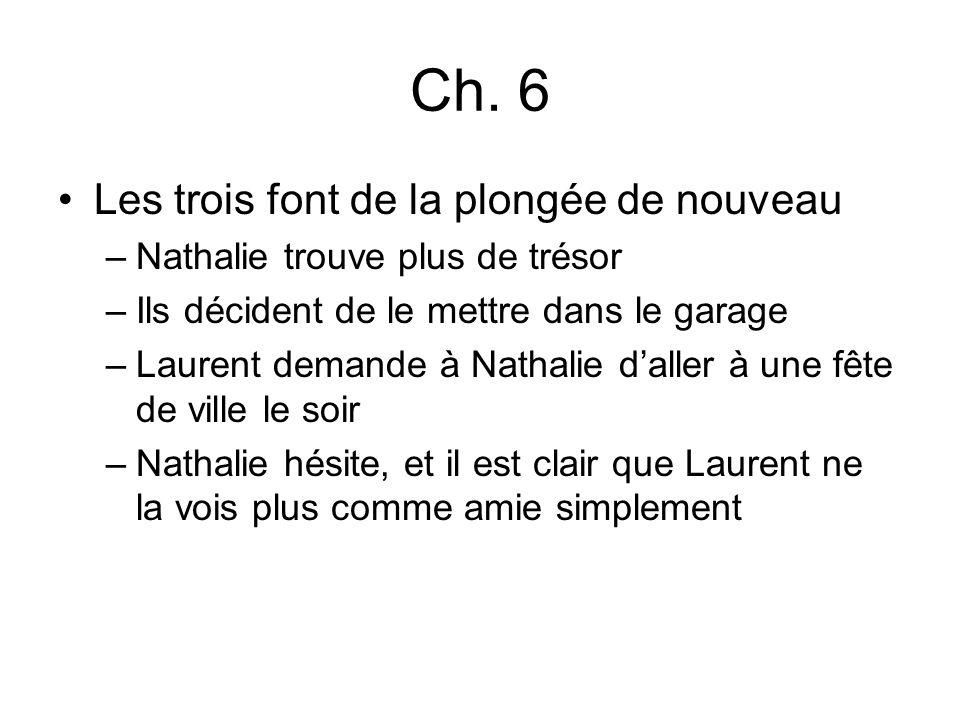 Ch. 6 Les trois font de la plongée de nouveau –Nathalie trouve plus de trésor –Ils décident de le mettre dans le garage –Laurent demande à Nathalie da