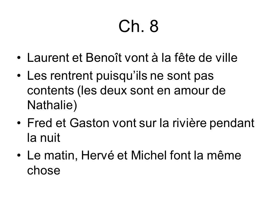 Ch. 8 Laurent et Benoît vont à la fête de ville Les rentrent puisquils ne sont pas contents (les deux sont en amour de Nathalie) Fred et Gaston vont s