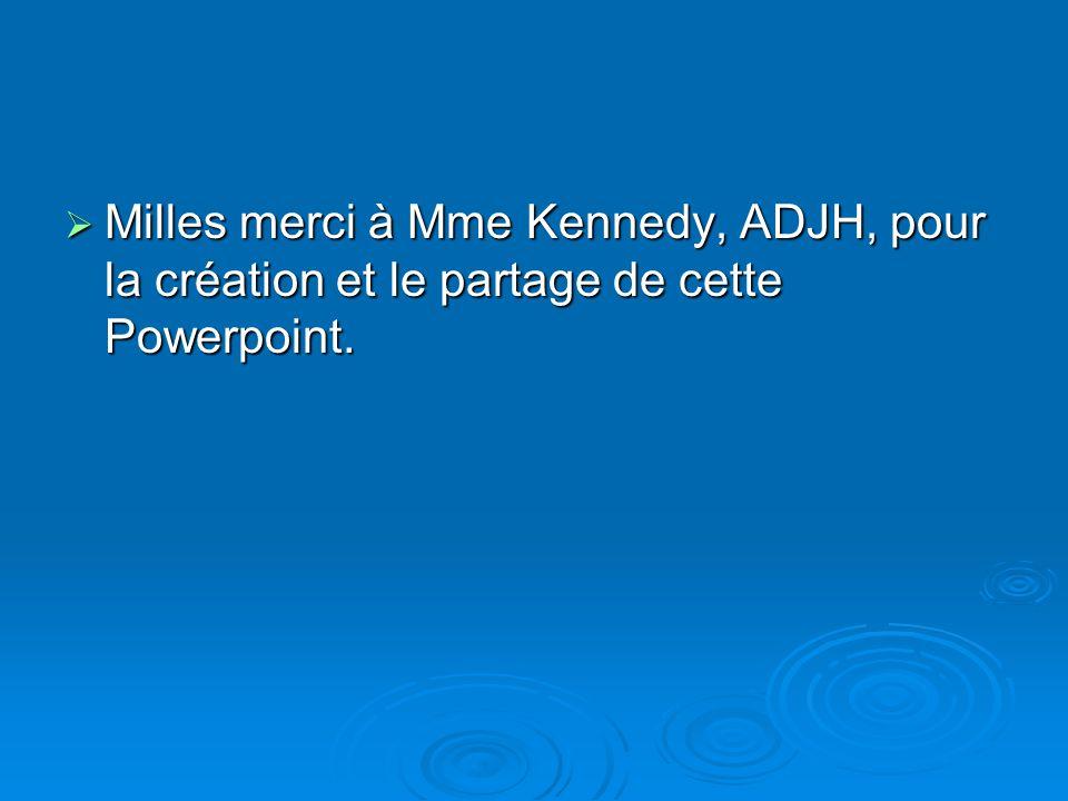 Milles merci à Mme Kennedy, ADJH, pour la création et le partage de cette Powerpoint.