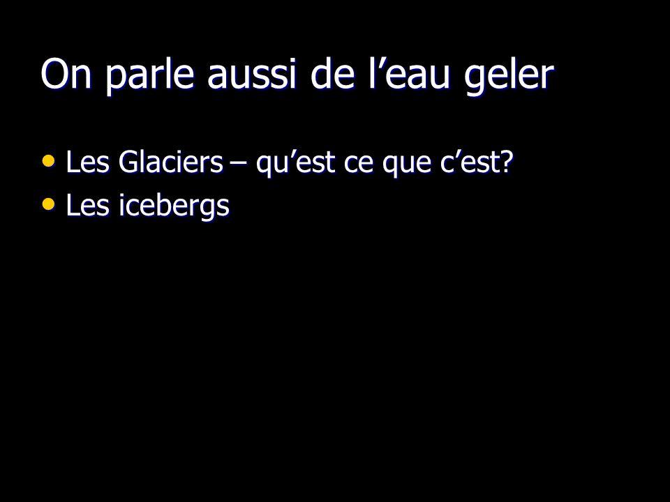 On parle aussi de leau geler Les Glaciers – quest ce que cest.