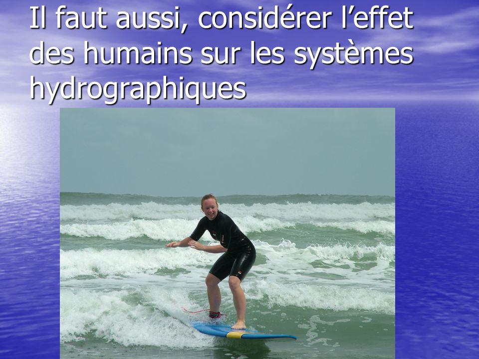 Il faut aussi, considérer leffet des humains sur les systèmes hydrographiques