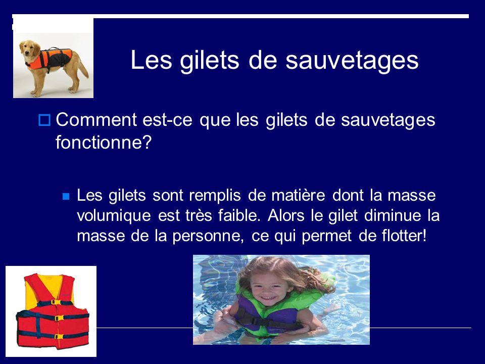 Les gilets de sauvetages Comment est-ce que les gilets de sauvetages fonctionne? Les gilets sont remplis de matière dont la masse volumique est très f