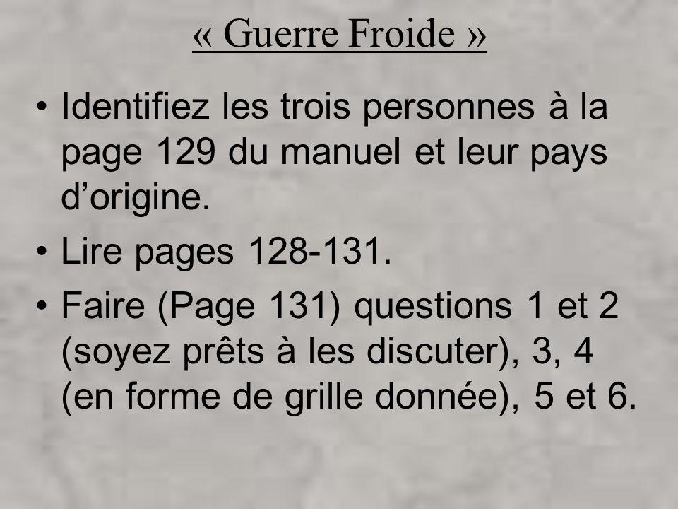 « Guerre Froide » Identifiez les trois personnes à la page 129 du manuel et leur pays dorigine. Lire pages 128-131. Faire (Page 131) questions 1 et 2