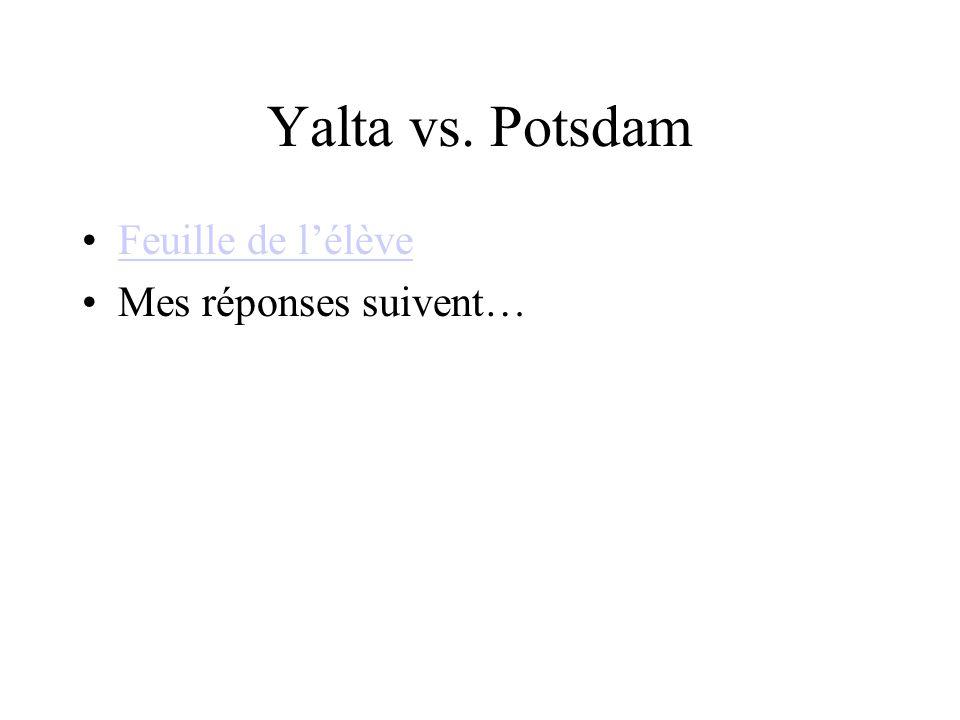 Yalta vs. Potsdam Feuille de lélève Mes réponses suivent…