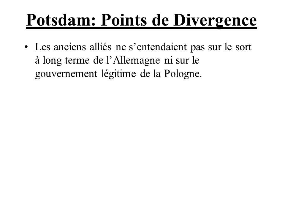 Potsdam: Points de Divergence Les anciens alliés ne sentendaient pas sur le sort à long terme de lAllemagne ni sur le gouvernement légitime de la Pologne.