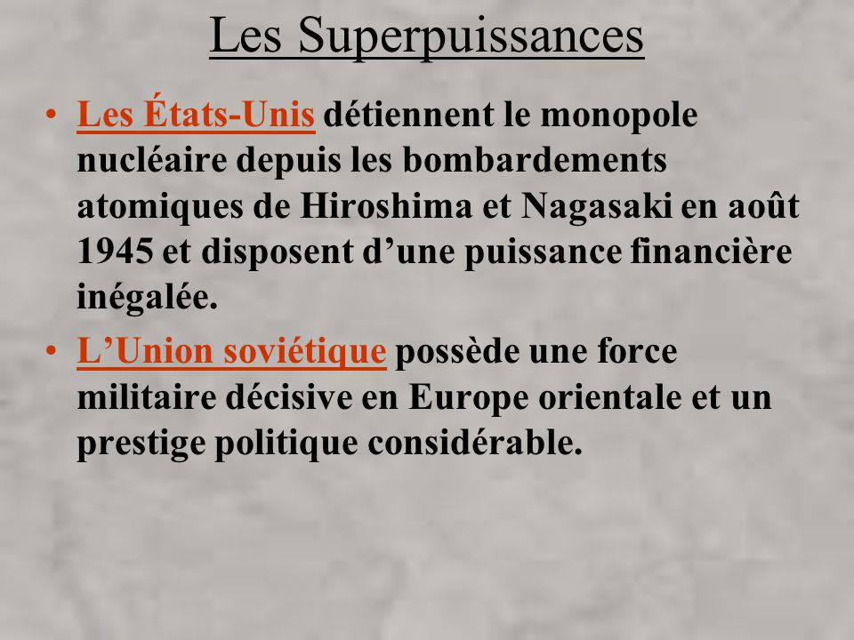 Les Superpuissances Les États-Unis détiennent le monopole nucléaire depuis les bombardements atomiques de Hiroshima et Nagasaki en août 1945 et disposent dune puissance financière inégalée.