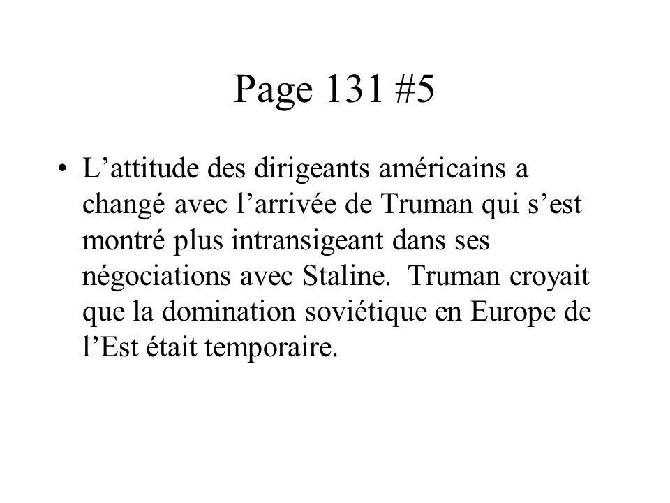 Page 131 #5 Lattitude des dirigeants américains a changé avec larrivée de Truman qui sest montré plus intransigeant dans ses négociations avec Staline.