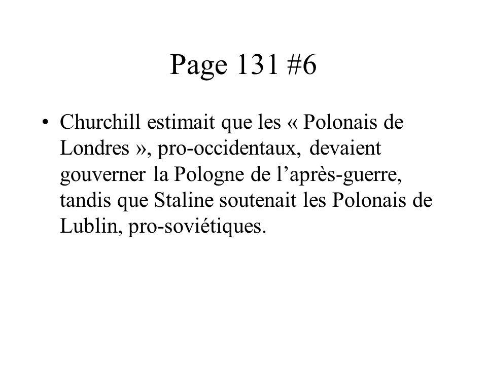 Page 131 #6 Churchill estimait que les « Polonais de Londres », pro-occidentaux, devaient gouverner la Pologne de laprès-guerre, tandis que Staline soutenait les Polonais de Lublin, pro-soviétiques.