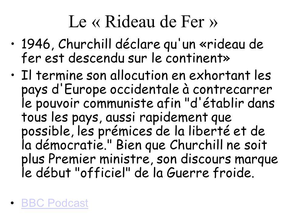 Le « Rideau de Fer » 1946, Churchill déclare qu'un «rideau de fer est descendu sur le continent» Il termine son allocution en exhortant les pays d'Eur