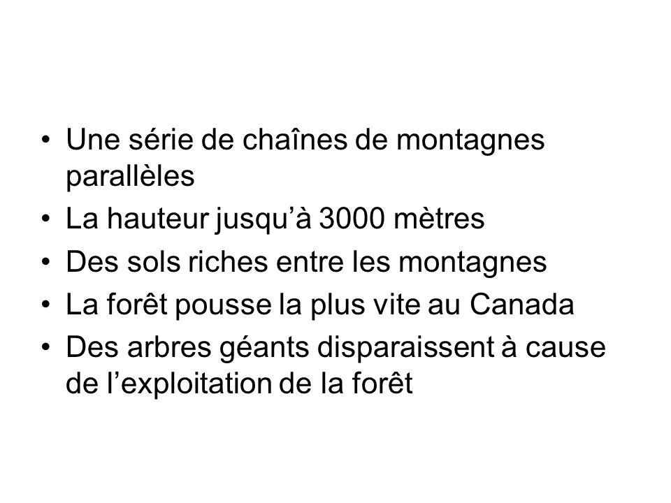 Une série de chaînes de montagnes parallèles La hauteur jusquà 3000 mètres Des sols riches entre les montagnes La forêt pousse la plus vite au Canada