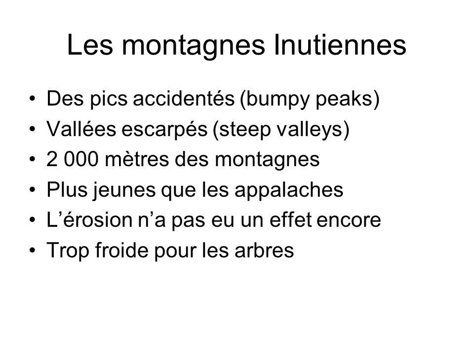 Les montagnes Inutiennes Des pics accidentés (bumpy peaks) Vallées escarpés (steep valleys) 2 000 mètres des montagnes Plus jeunes que les appalaches