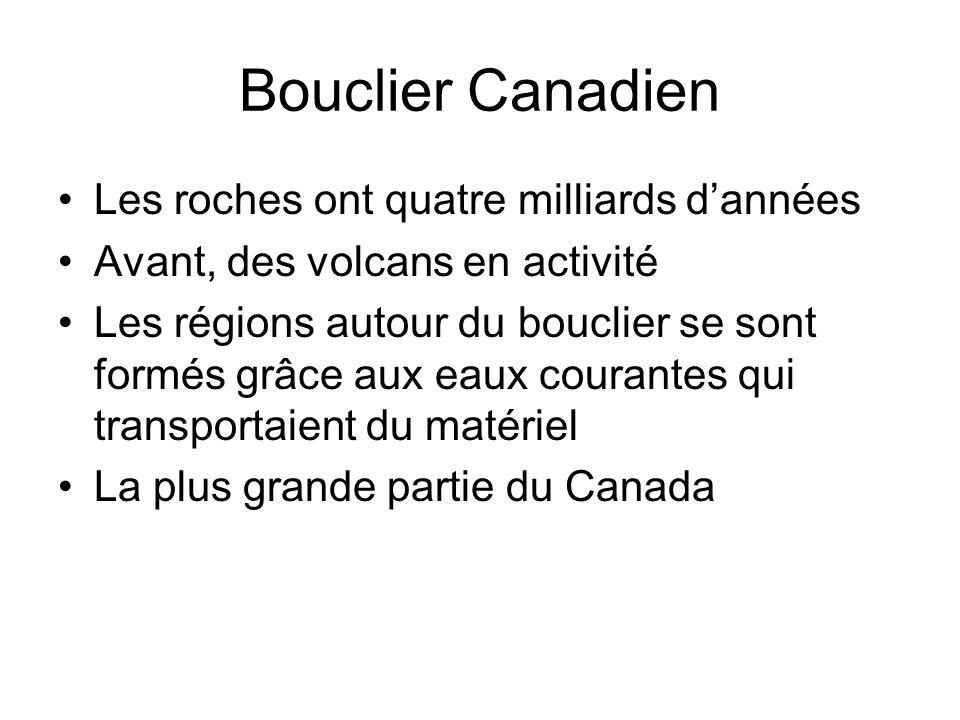 Bouclier Canadien Les roches ont quatre milliards dannées Avant, des volcans en activité Les régions autour du bouclier se sont formés grâce aux eaux