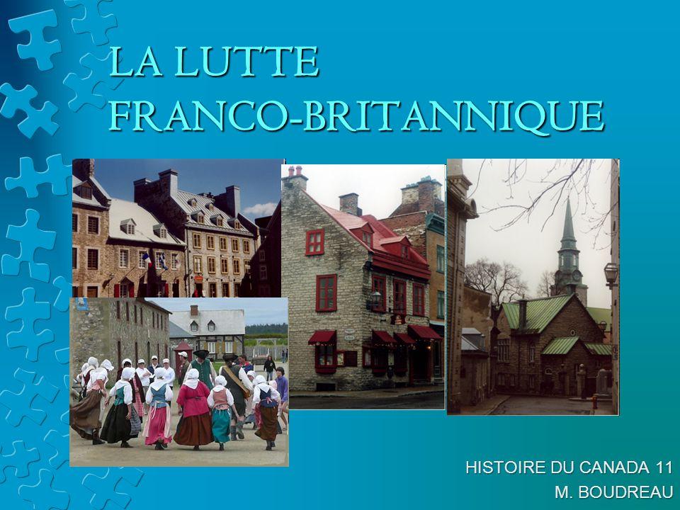 LA LUTTE FRANCO-BRITANNIQUE HISTOIRE DU CANADA 11 M. BOUDREAU