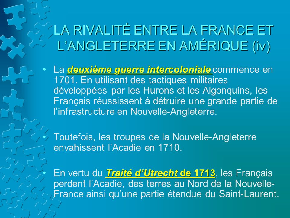 LA RIVALITÉ ENTRE LA FRANCE ET LANGLETERRE EN AMÉRIQUE (iv) deuxième guerre intercolonialeLa deuxième guerre intercoloniale commence en 1701. En utili