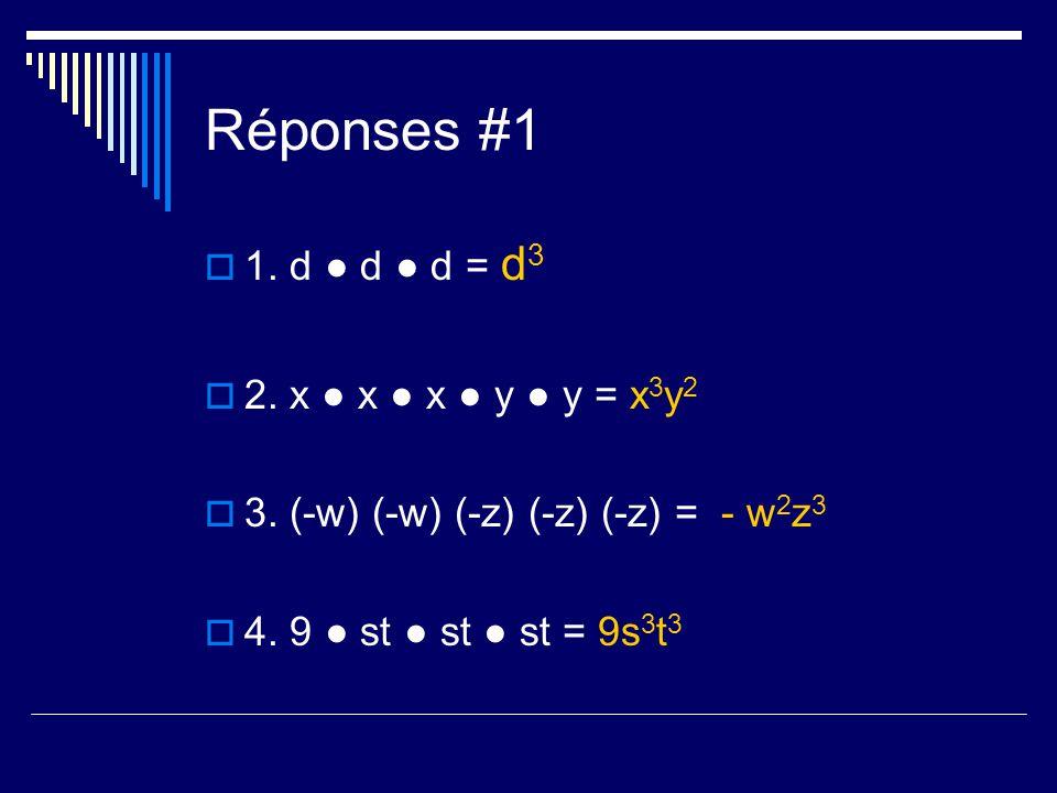 Réponses #1 1. d d d = d 3 2. x x x y y = x 3 y 2 3. (-w) (-w) (-z) (-z) (-z) = - w 2 z 3 4. 9 st st st = 9s 3 t 3