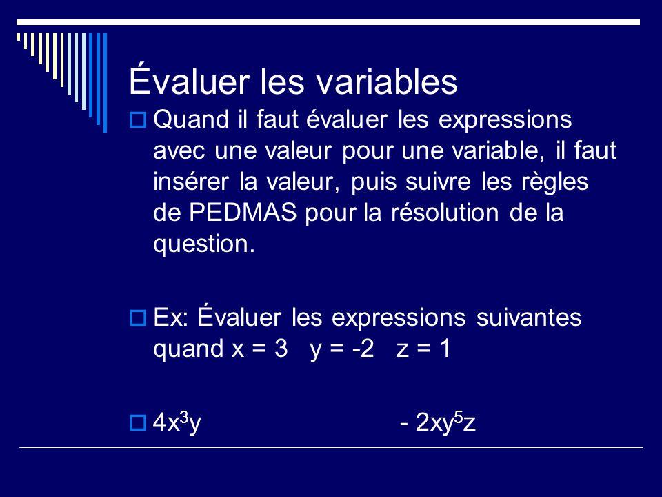 Évaluer les variables Quand il faut évaluer les expressions avec une valeur pour une variable, il faut insérer la valeur, puis suivre les règles de PEDMAS pour la résolution de la question.