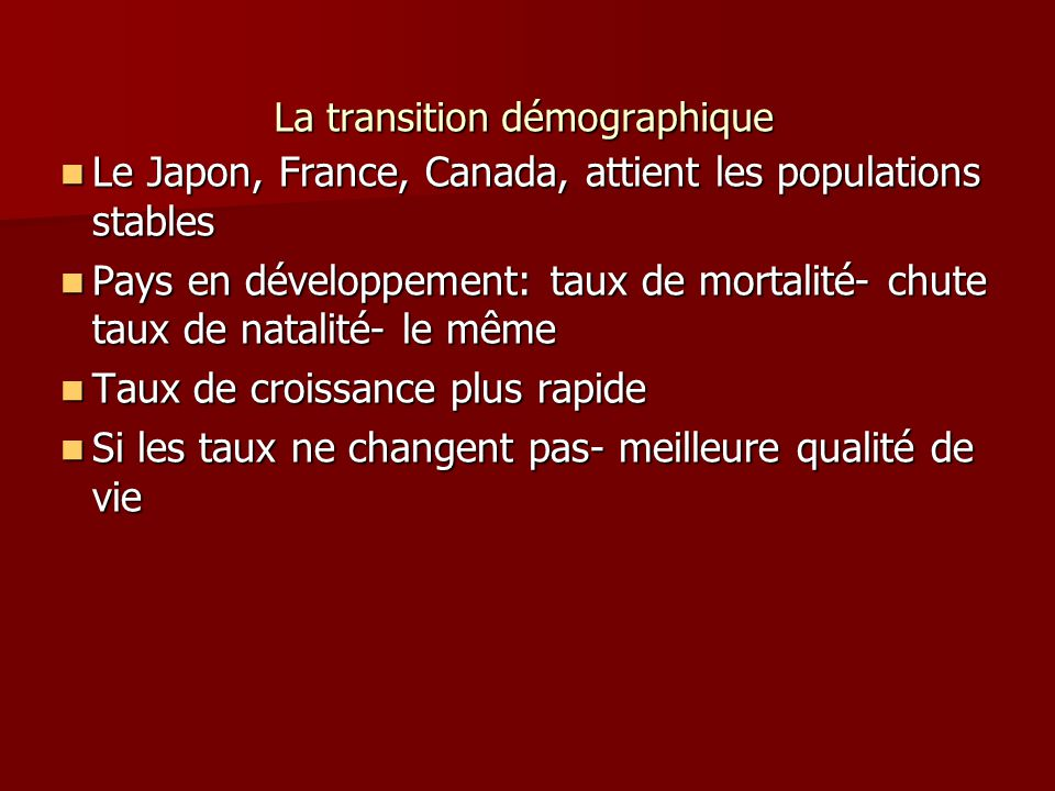 La transition démographique Le Japon, France, Canada, attient les populations stables Le Japon, France, Canada, attient les populations stables Pays e