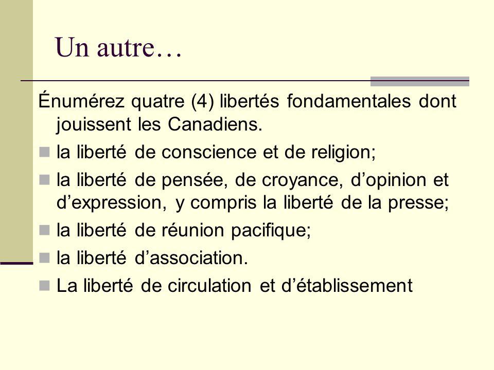 Un autre… Énumérez quatre (4) libertés fondamentales dont jouissent les Canadiens. la liberté de conscience et de religion; la liberté de pensée, de c