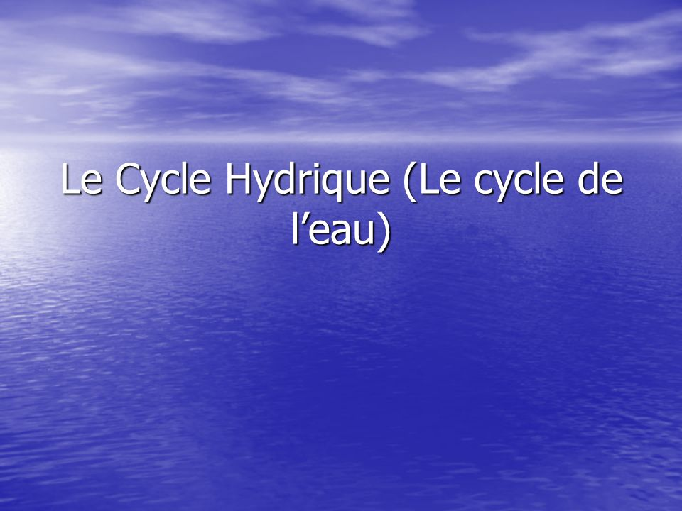 Le Cycle Hydrique (Le cycle de leau)