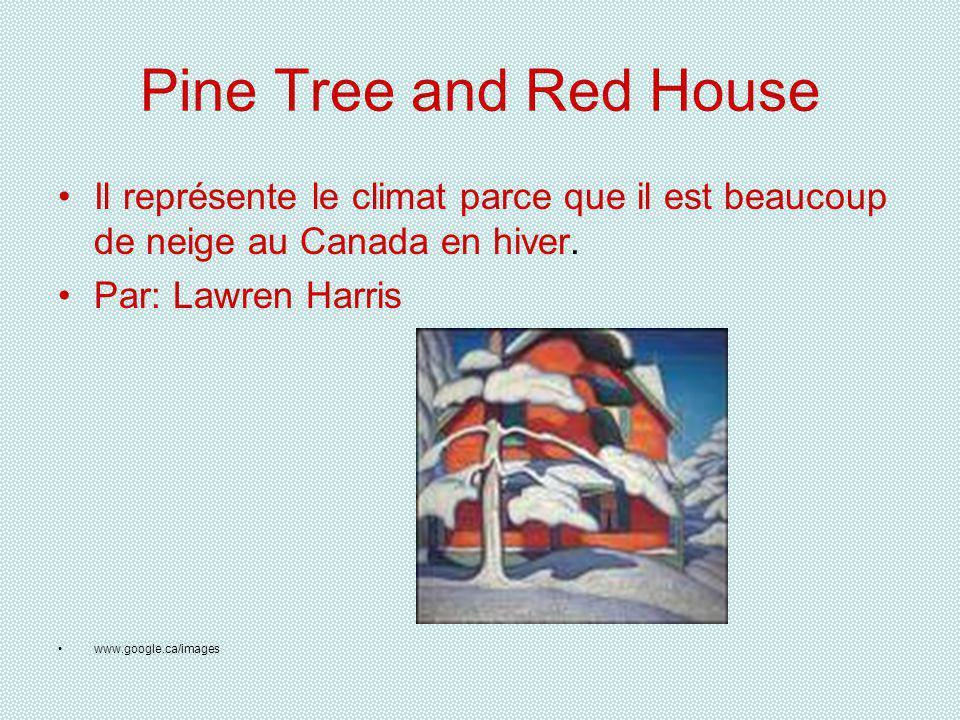 Pine Tree and Red House Il représente le climat parce que il est beaucoup de neige au Canada en hiver.