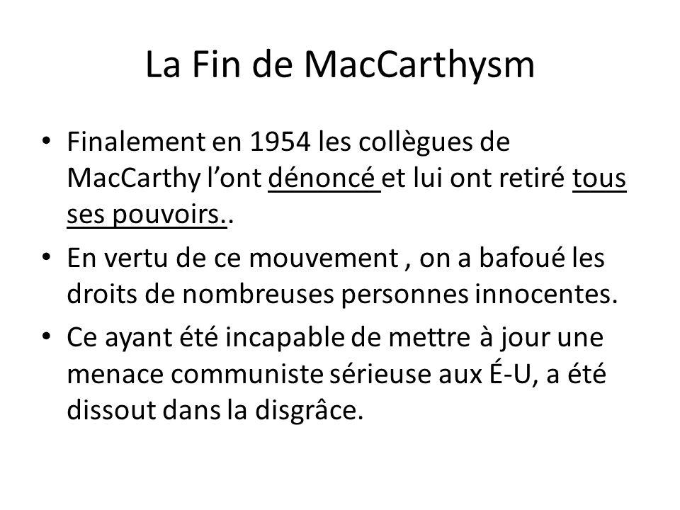 La Fin de MacCarthysm Finalement en 1954 les collègues de MacCarthy lont dénoncé et lui ont retiré tous ses pouvoirs.. En vertu de ce mouvement, on a