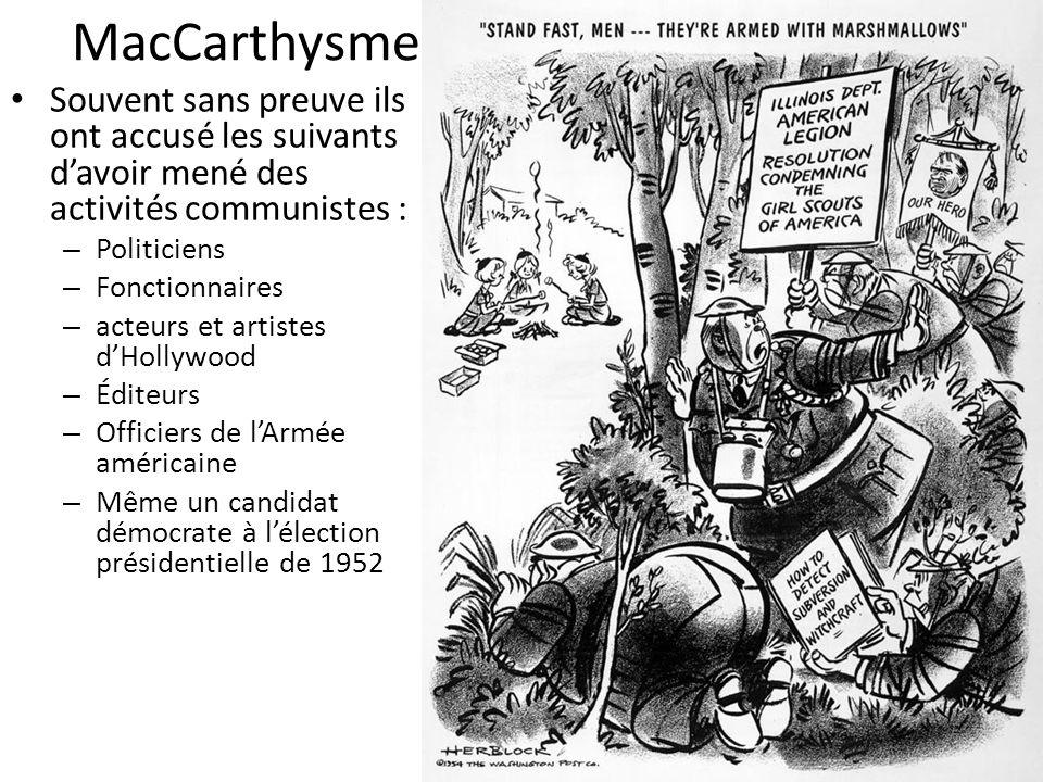MacCarthysme Souvent sans preuve ils ont accusé les suivants davoir mené des activités communistes : – Politiciens – Fonctionnaires – acteurs et artis