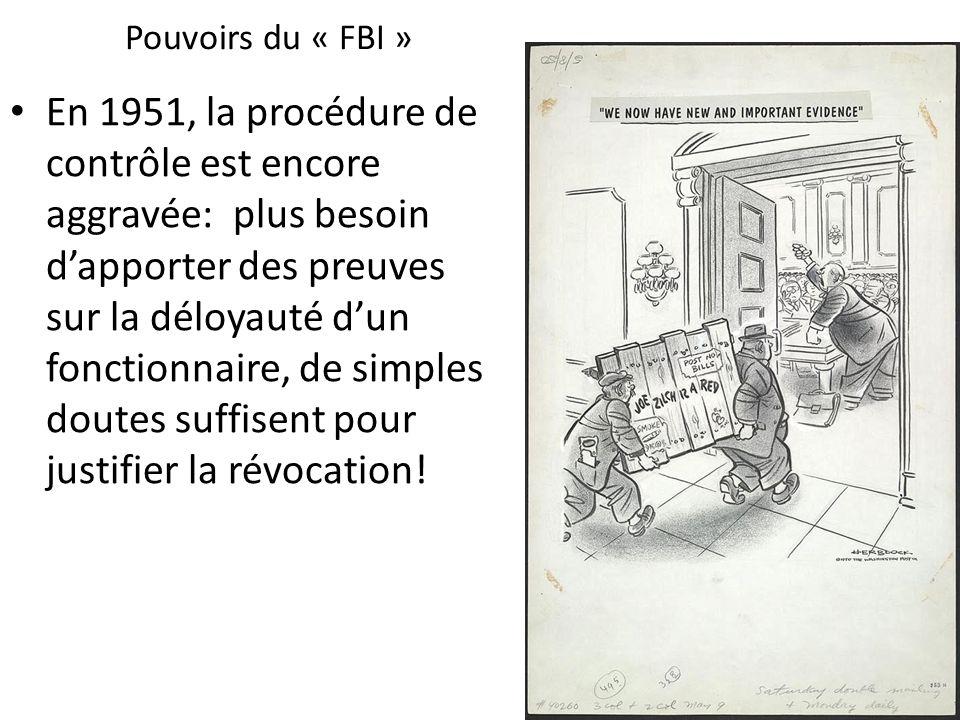 Pouvoirs du « FBI » En 1951, la procédure de contrôle est encore aggravée: plus besoin dapporter des preuves sur la déloyauté dun fonctionnaire, de si