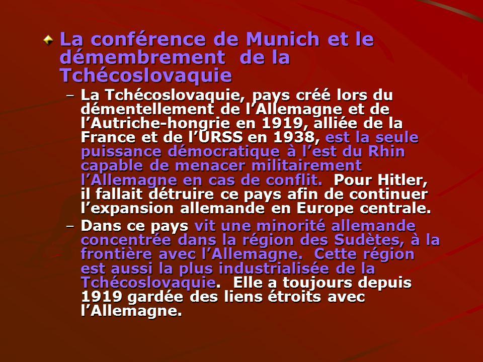 La conférence de Munich et le démembrement de la Tchécoslovaquie –La Tchécoslovaquie, pays créé lors du démentellement de lAllemagne et de lAutriche-h