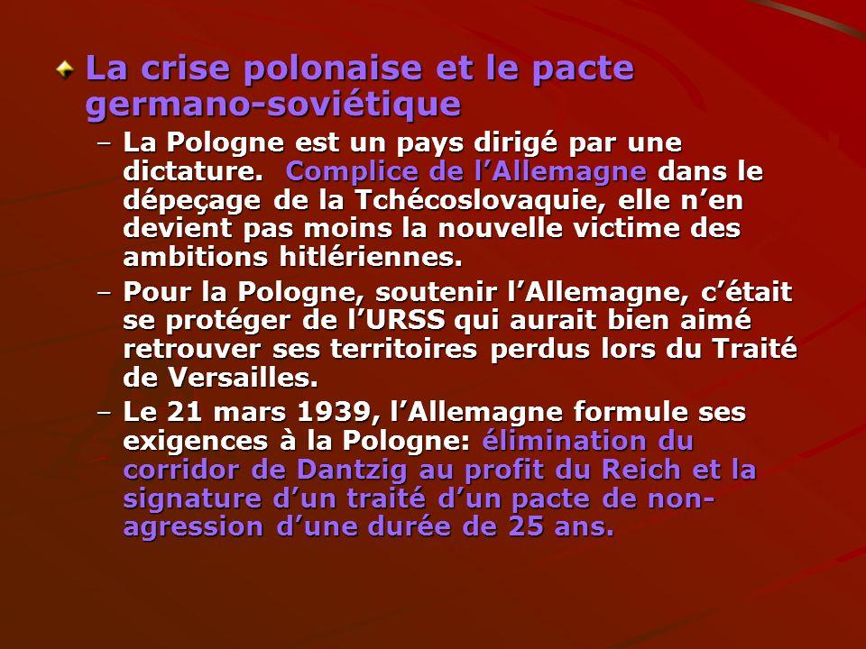 La crise polonaise et le pacte germano-soviétique –La Pologne est un pays dirigé par une dictature. Complice de lAllemagne dans le dépeçage de la Tché