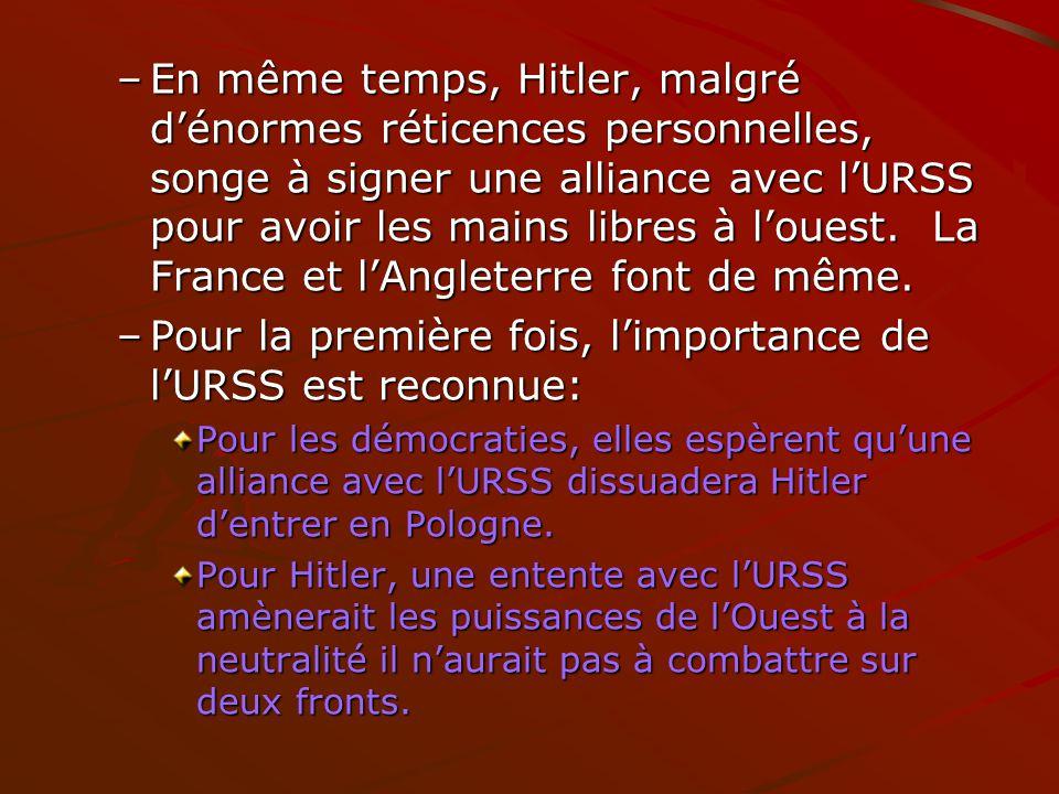 –En même temps, Hitler, malgré dénormes réticences personnelles, songe à signer une alliance avec lURSS pour avoir les mains libres à louest. La Franc