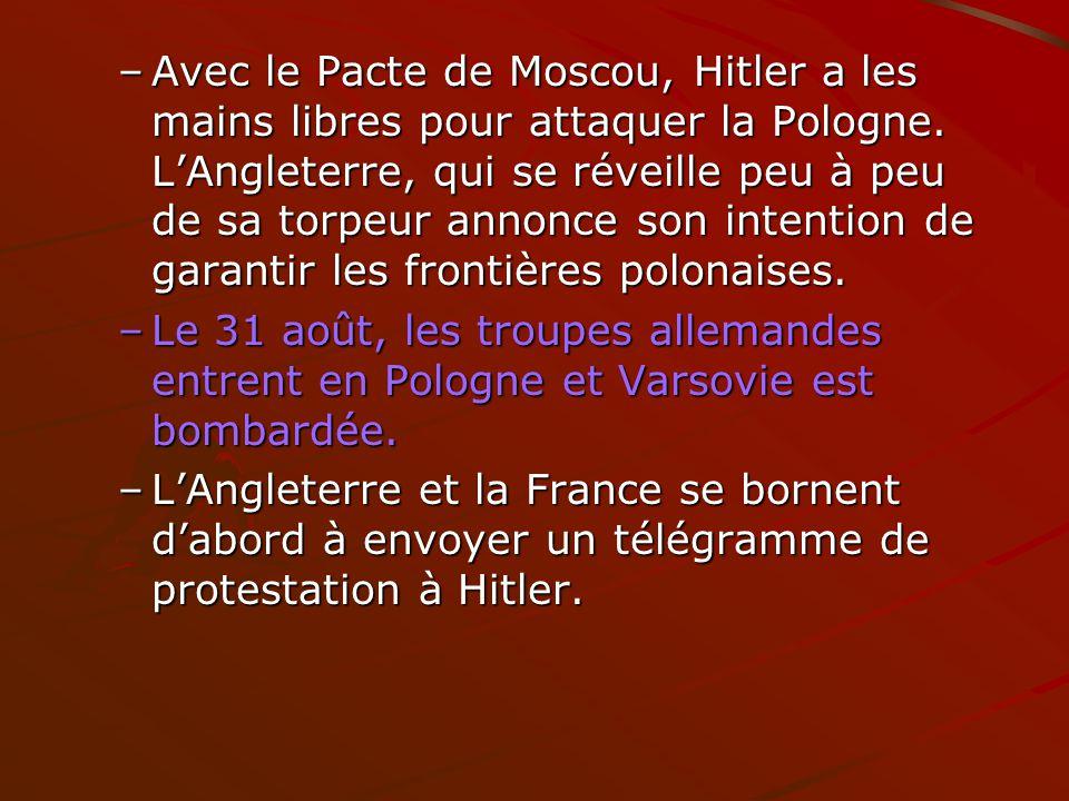 –Avec le Pacte de Moscou, Hitler a les mains libres pour attaquer la Pologne. LAngleterre, qui se réveille peu à peu de sa torpeur annonce son intenti