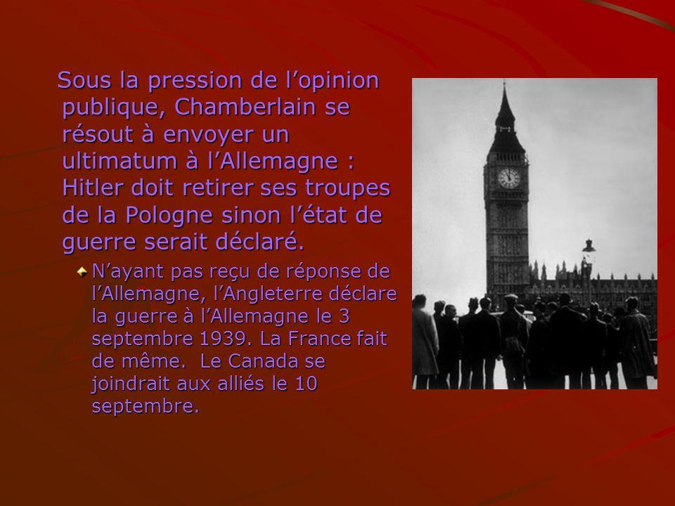 Sous la pression de lopinion publique, Chamberlain se résout à envoyer un ultimatum à lAllemagne : Hitler doit retirer ses troupes de la Pologne sinon