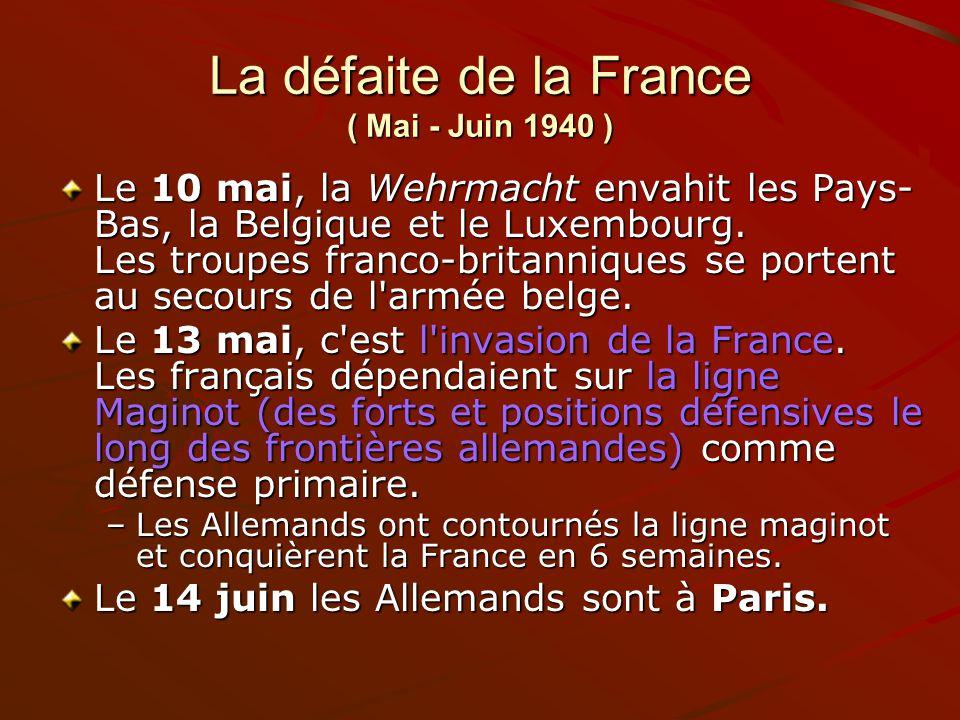 La défaite de la France ( Mai - Juin 1940 ) Le 10 mai, la Wehrmacht envahit les Pays- Bas, la Belgique et le Luxembourg. Les troupes franco-britanniqu