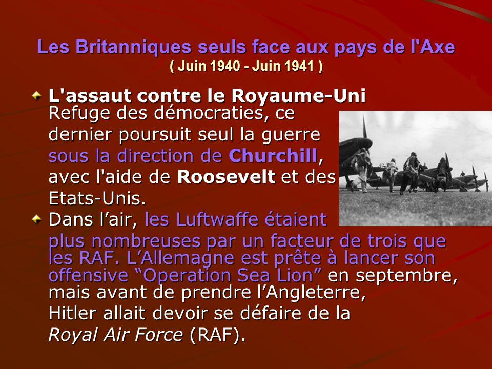Les Britanniques seuls face aux pays de l'Axe ( Juin 1940 - Juin 1941 ) L'assaut contre le Royaume-Uni Refuge des démocraties, ce dernier poursuit seu