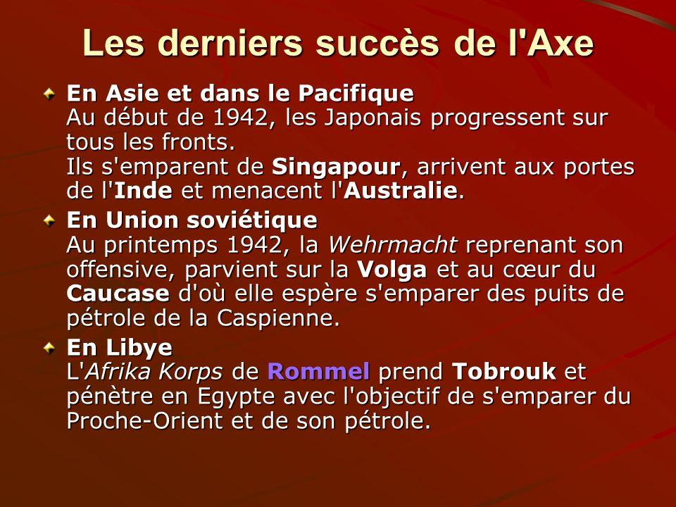 Les derniers succès de l'Axe En Asie et dans le Pacifique Au début de 1942, les Japonais progressent sur tous les fronts. Ils s'emparent de Singapour,