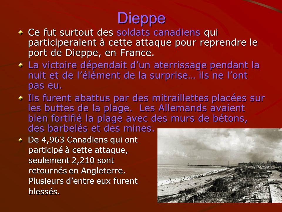 Dieppe Ce fut surtout des soldats canadiens qui participeraient à cette attaque pour reprendre le port de Dieppe, en France. La victoire dépendait dun