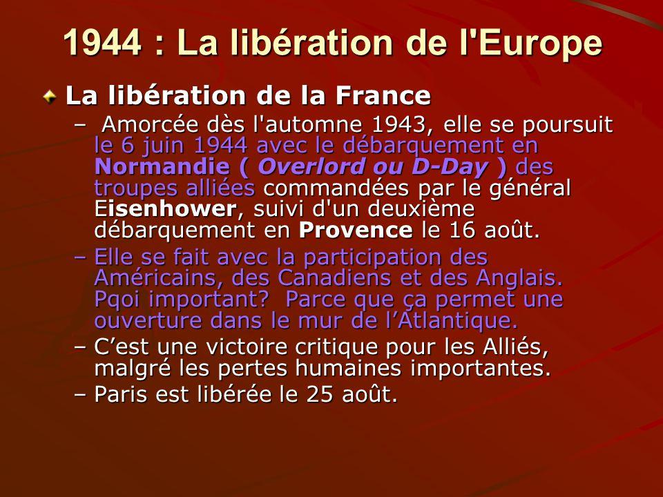 1944 : La libération de l'Europe La libération de la France – Amorcée dès l'automne 1943, elle se poursuit le 6 juin 1944 avec le débarquement en Norm