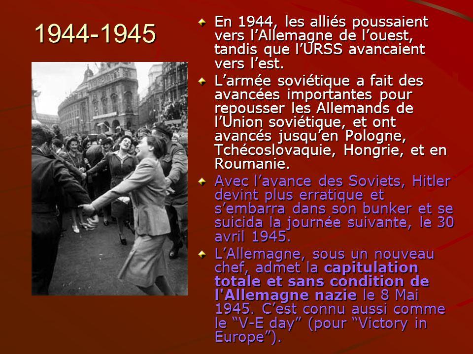 1944-1945 En 1944, les alliés poussaient vers lAllemagne de louest, tandis que lURSS avancaient vers lest. Larmée soviétique a fait des avancées impor