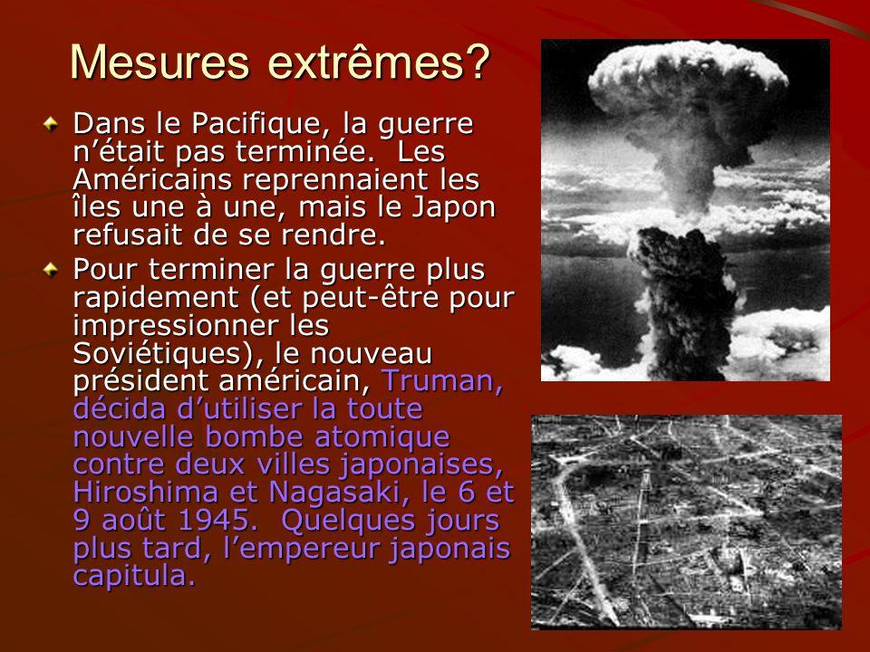 Mesures extrêmes? Dans le Pacifique, la guerre nétait pas terminée. Les Américains reprennaient les îles une à une, mais le Japon refusait de se rendr