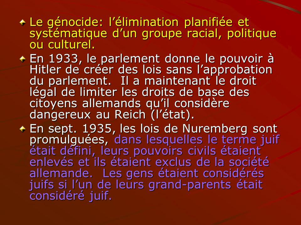 Le génocide: lélimination planifiée et systématique dun groupe racial, politique ou culturel. En 1933, le parlement donne le pouvoir à Hitler de créer