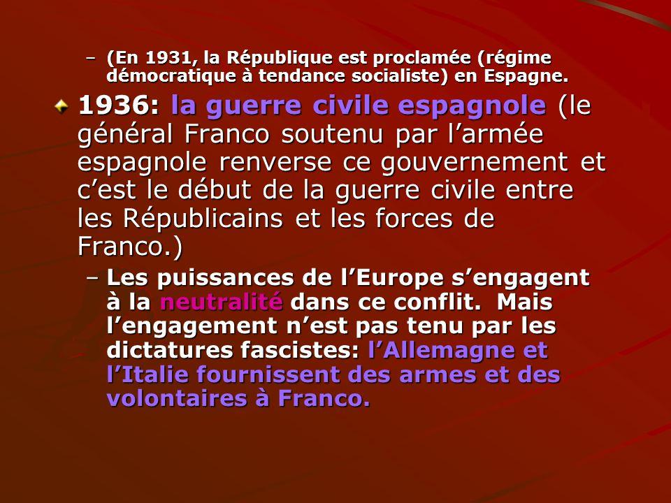 –(En 1931, la République est proclamée (régime démocratique à tendance socialiste) en Espagne. 1936: la guerre civile espagnole (le général Franco sou