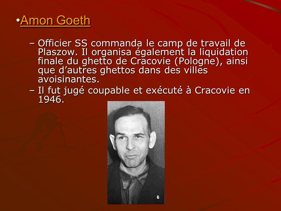 –Officier SS commanda le camp de travail de Plaszow. Il organisa également la liquidation finale du ghetto de Cracovie (Pologne), ainsi que dautres gh