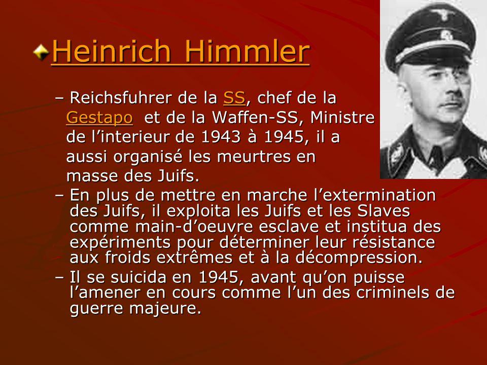 Heinrich Himmler Heinrich Himmler –Reichsfuhrer de la SS, chef de la SS Gestapo et de la Waffen-SS, Ministre Gestapo et de la Waffen-SS, MinistreGesta