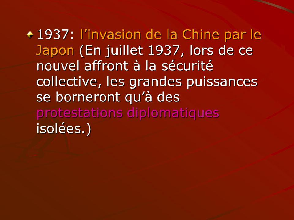 1937: linvasion de la Chine par le Japon (En juillet 1937, lors de ce nouvel affront à la sécurité collective, les grandes puissances se borneront quà