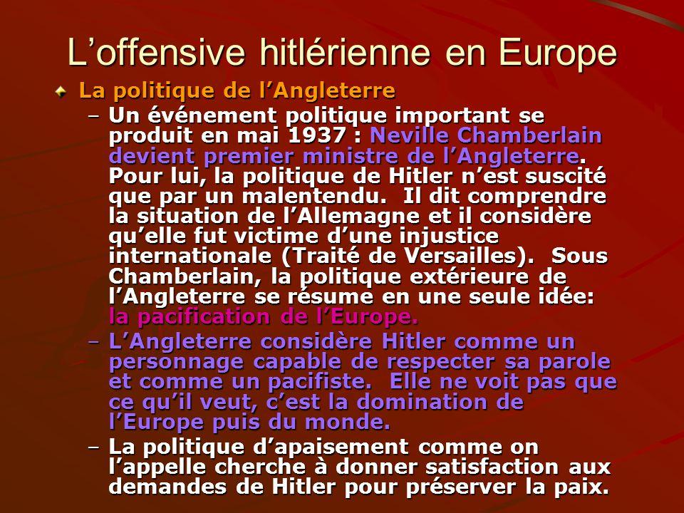 Loffensive hitlérienne en Europe La politique de lAngleterre –Un événement politique important se produit en mai 1937 : Neville Chamberlain devient pr