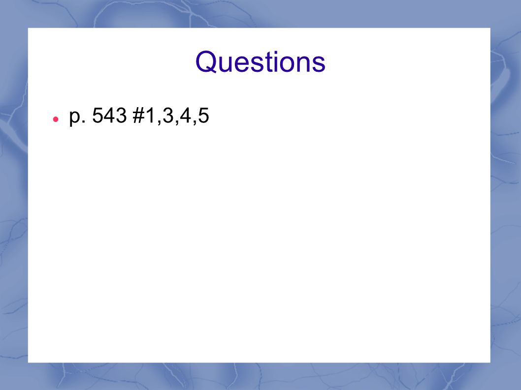 Questions p. 543 #1,3,4,5